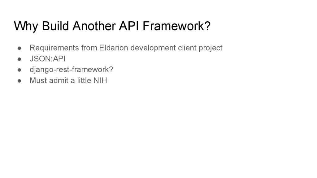 Why Build Another API Framework? ● Requirements...