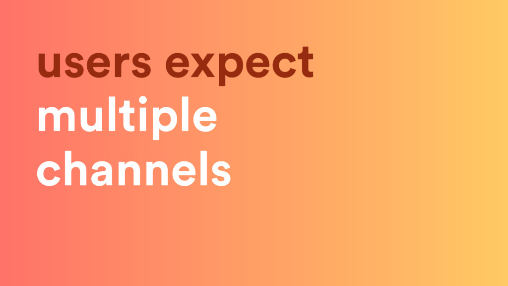 users expect multiple channels