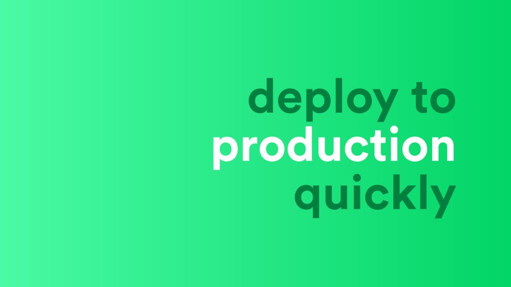 deploy to production quickly