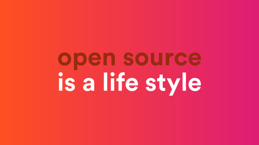 open source is a life style