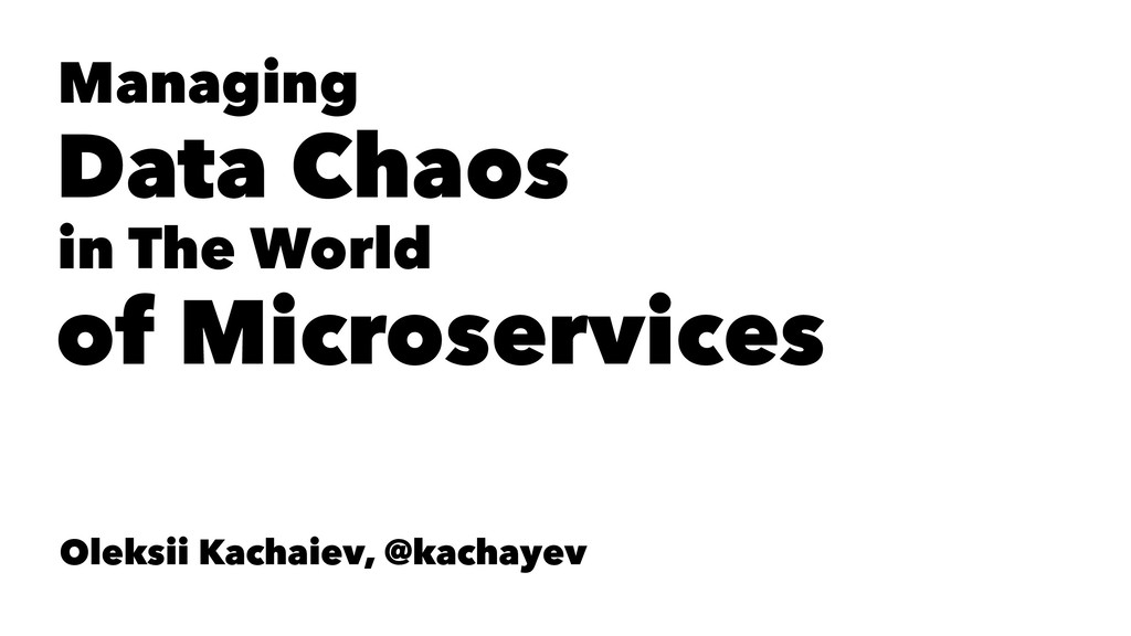 Managing Data Chaos in The World of Microservic...