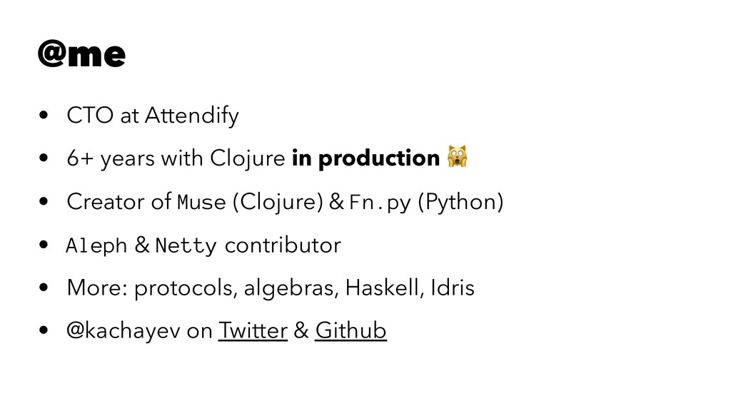 @me • CTO at Attendify • 6+ years with Clojure ...
