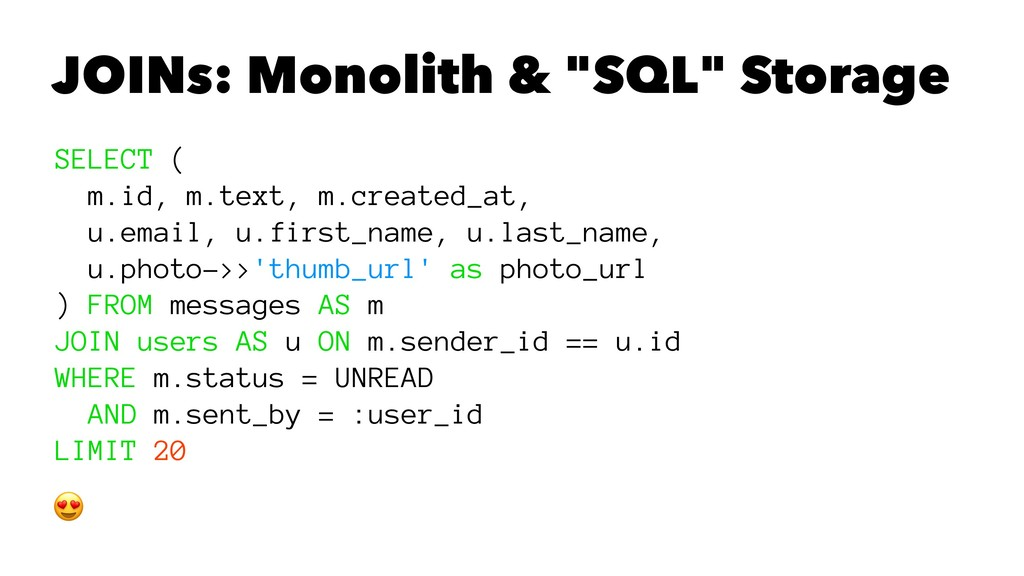 "JOINs: Monolith & ""SQL"" Storage SELECT ( m.id, ..."
