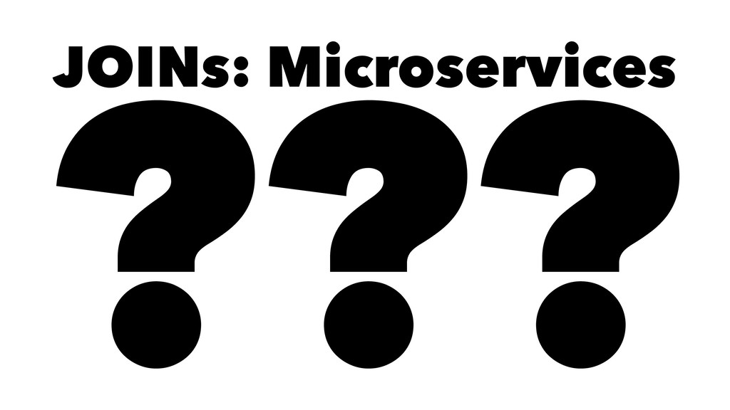JOINs: Microservices ???