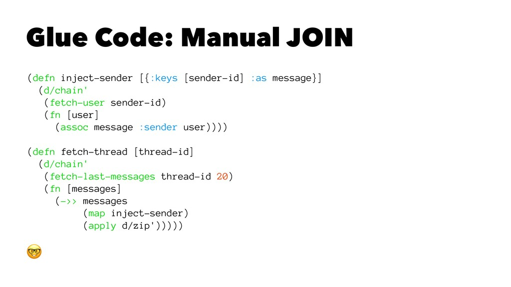 Glue Code: Manual JOIN (defn inject-sender [{:k...