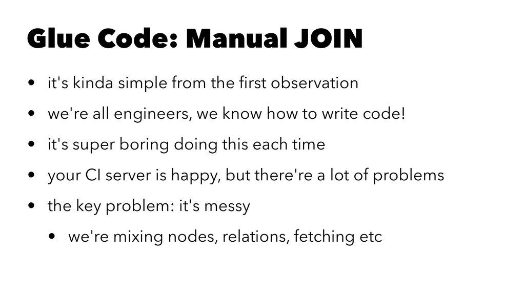 Glue Code: Manual JOIN • it's kinda simple from...