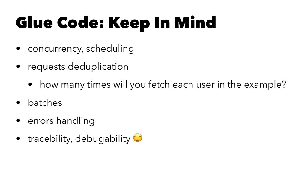 Glue Code: Keep In Mind • concurrency, scheduli...