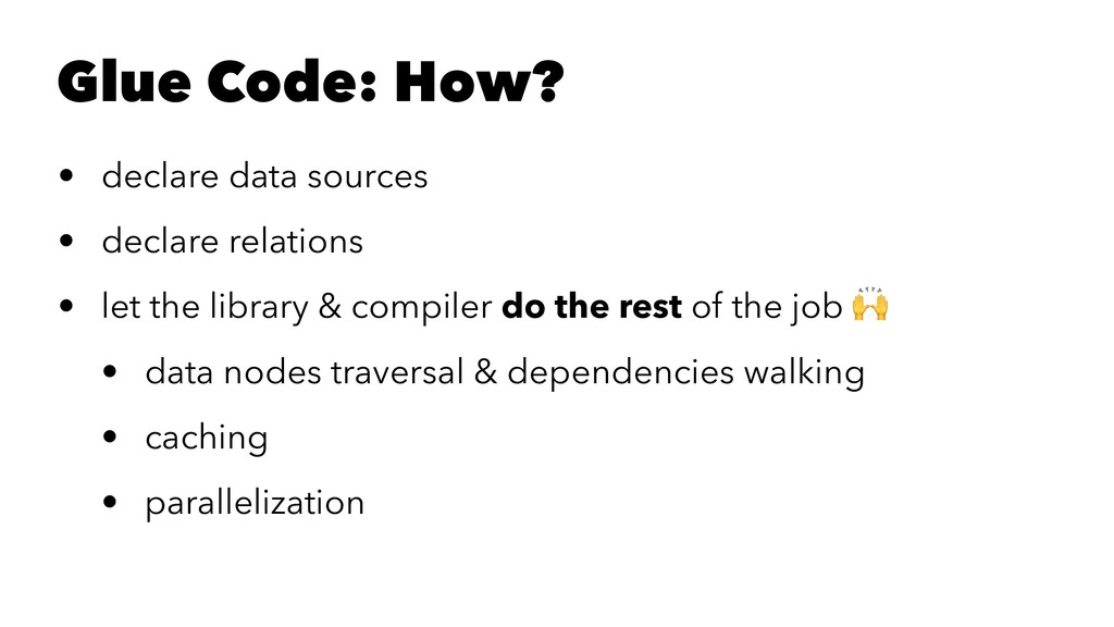 Glue Code: How? • declare data sources • declar...
