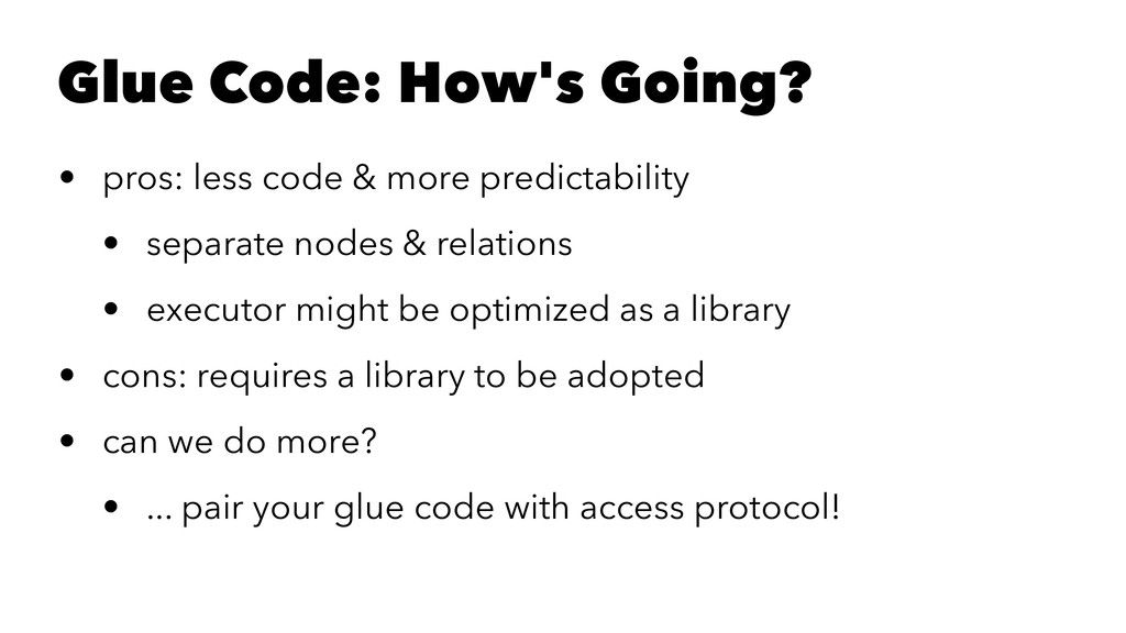 Glue Code: How's Going? • pros: less code & mor...
