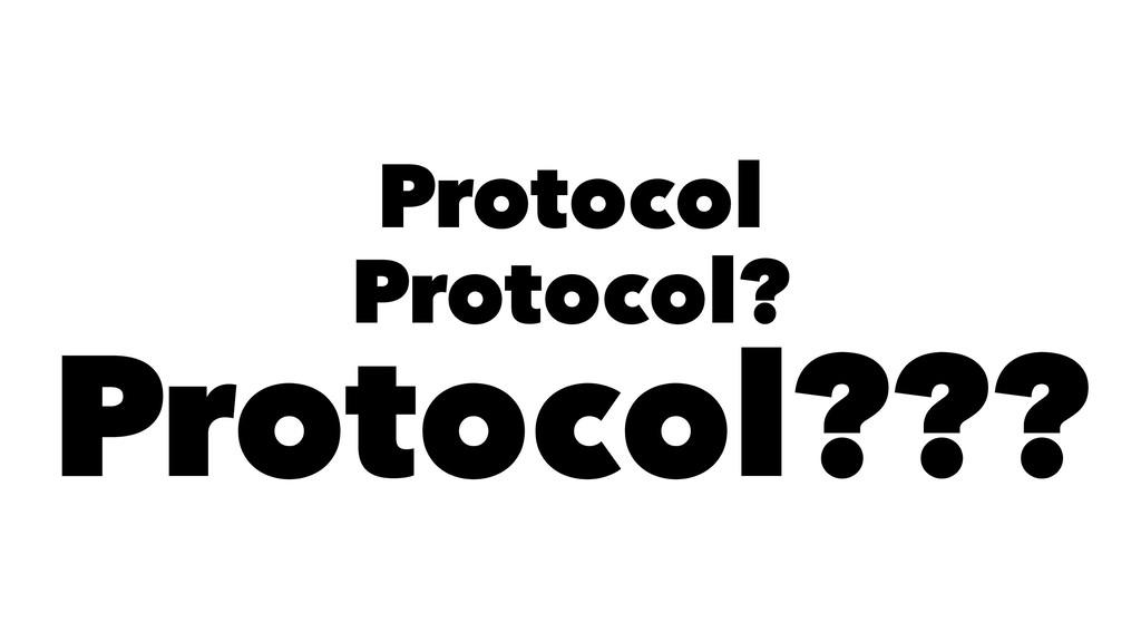Protocol Protocol? Protocol???