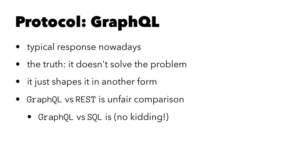 Protocol: GraphQL • typical response nowadays •...