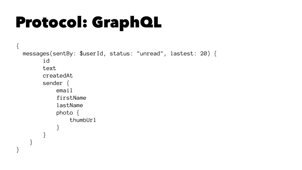 Protocol: GraphQL { messages(sentBy: $userId, s...
