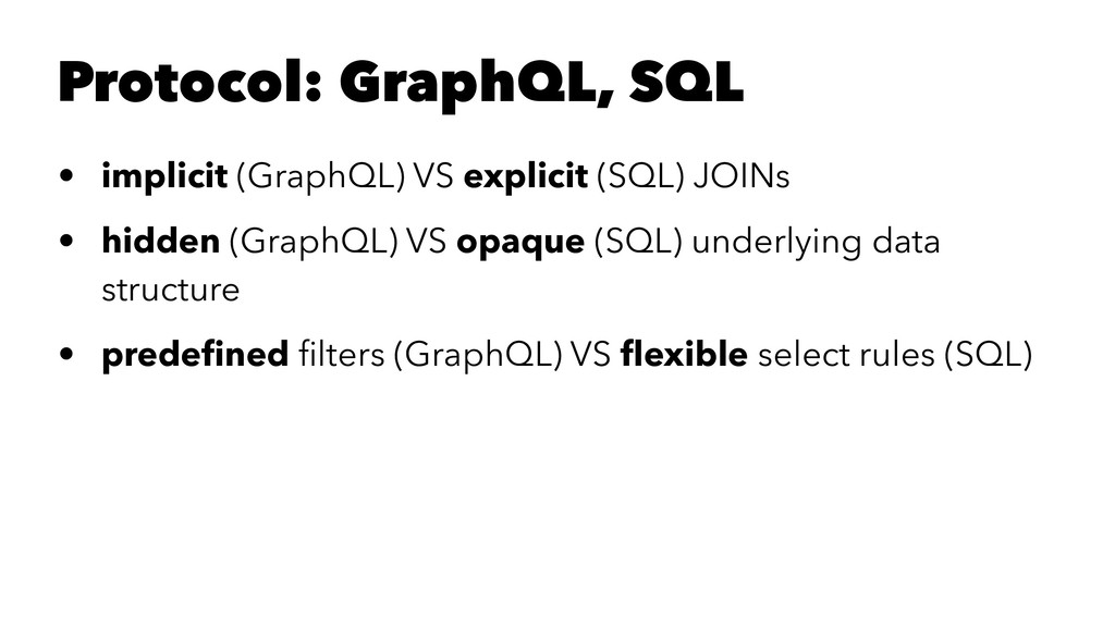 Protocol: GraphQL, SQL • implicit (GraphQL) VS ...