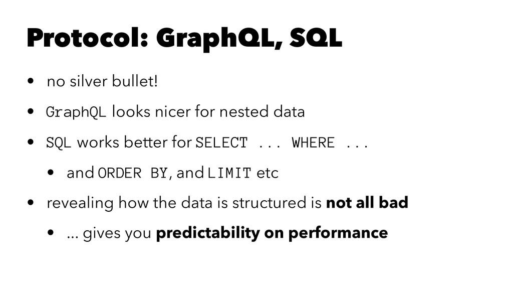 Protocol: GraphQL, SQL • no silver bullet! • Gr...
