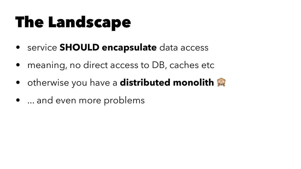 The Landscape • service SHOULD encapsulate data...