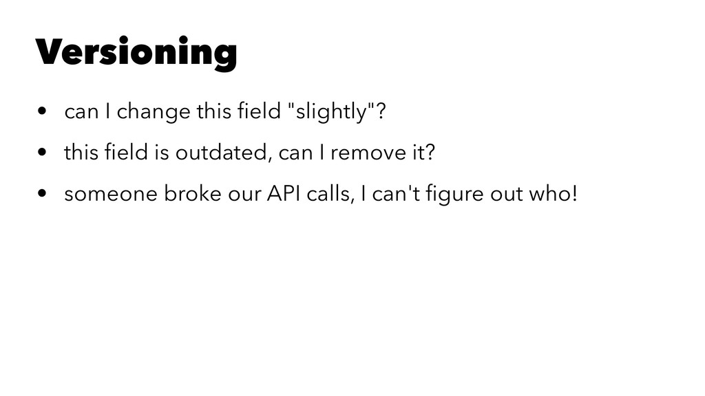 "Versioning • can I change this field ""slightly""?..."