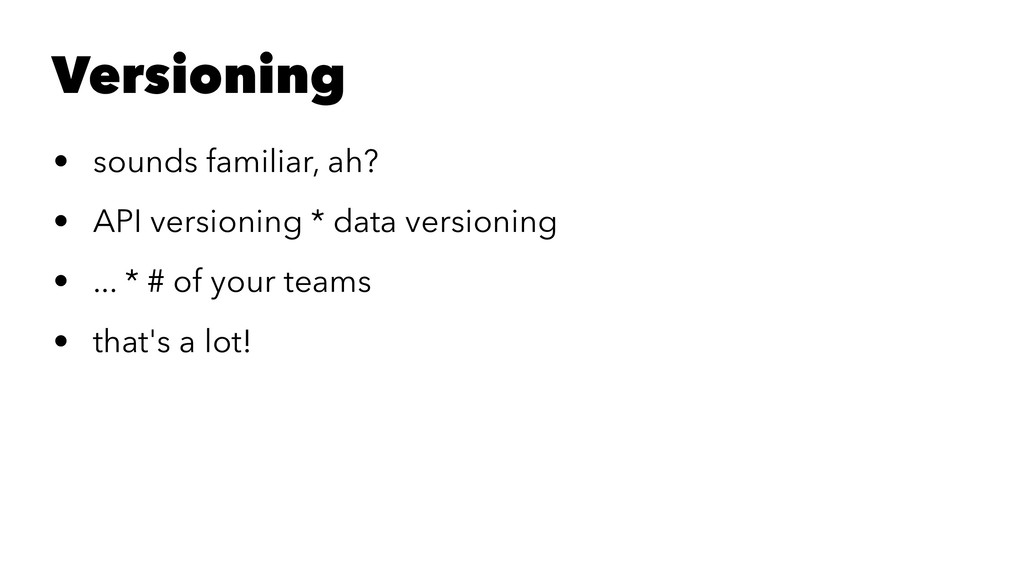 Versioning • sounds familiar, ah? • API version...