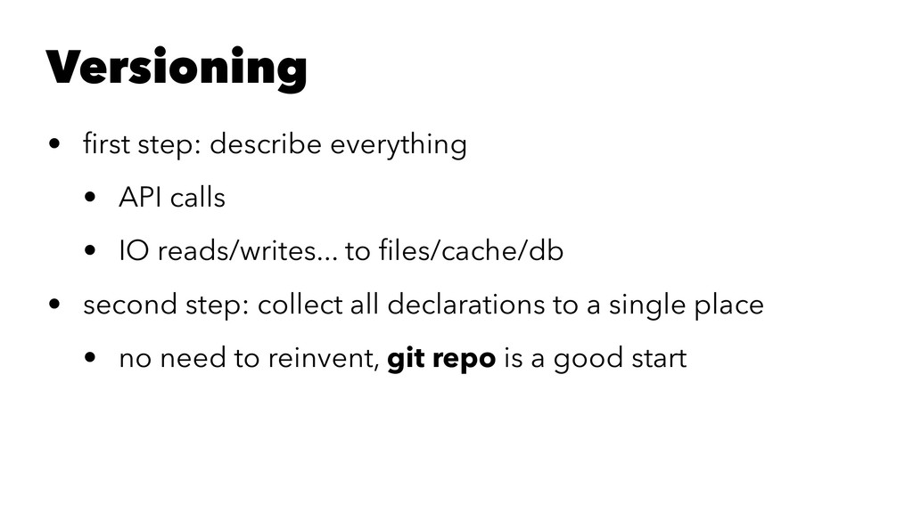 Versioning • first step: describe everything • A...