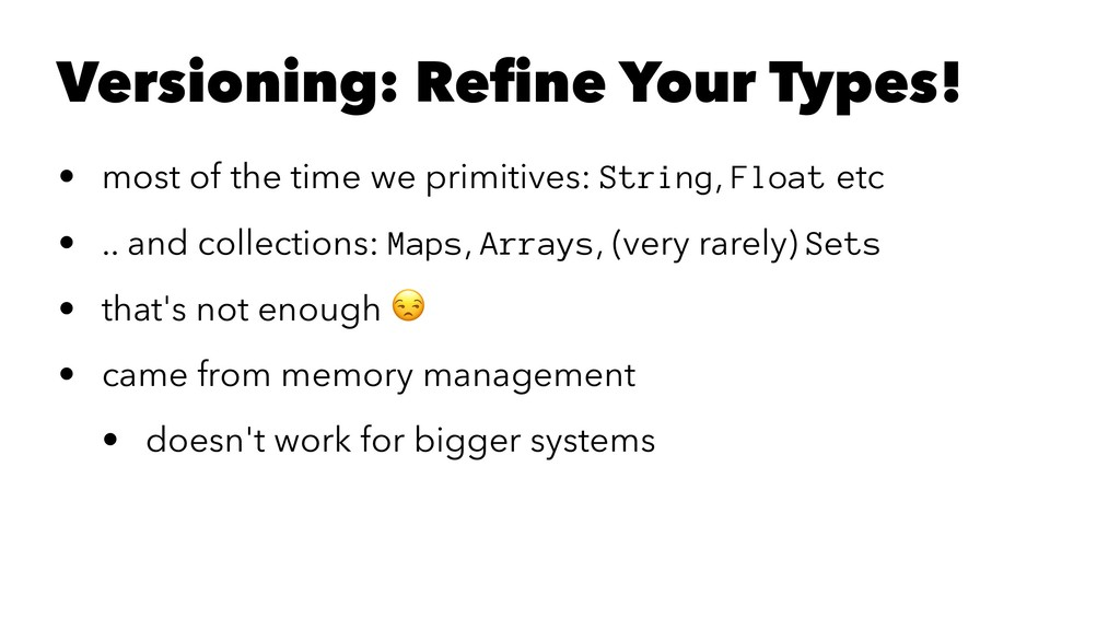 Versioning: Refine Your Types! • most of the tim...