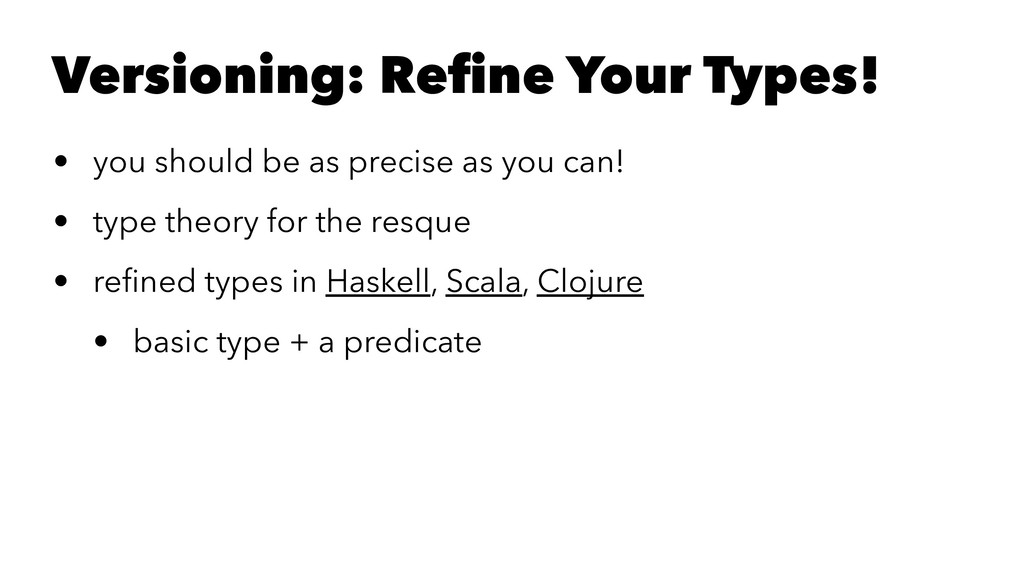 Versioning: Refine Your Types! • you should be a...