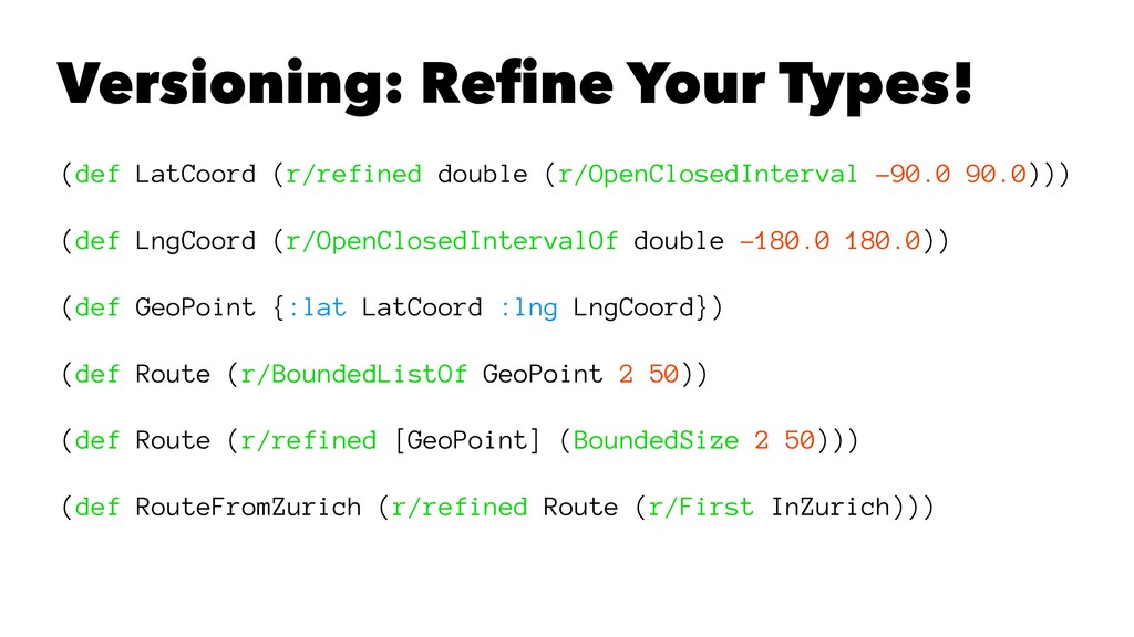 Versioning: Refine Your Types! (def LatCoord (r/...