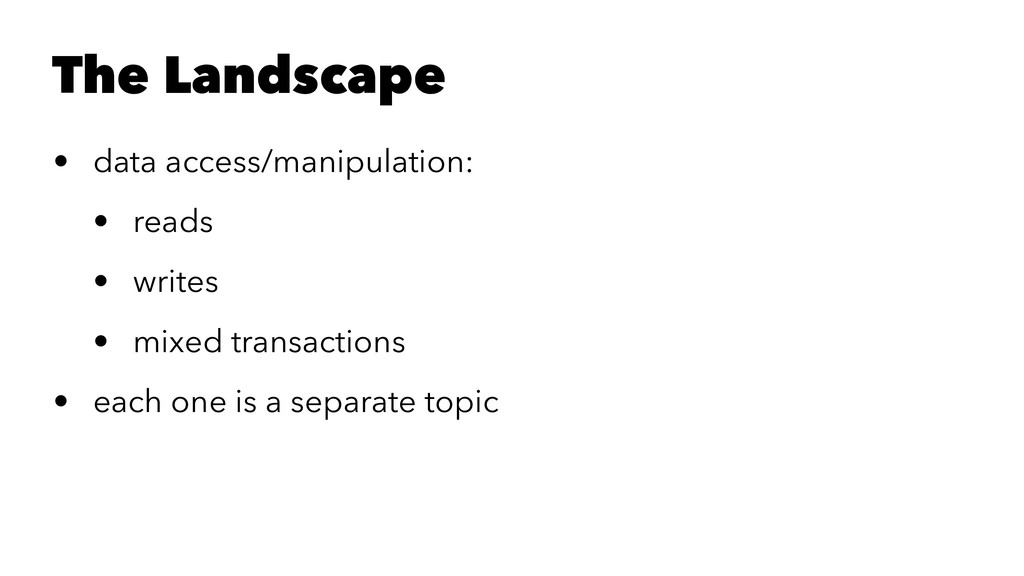 The Landscape • data access/manipulation: • rea...