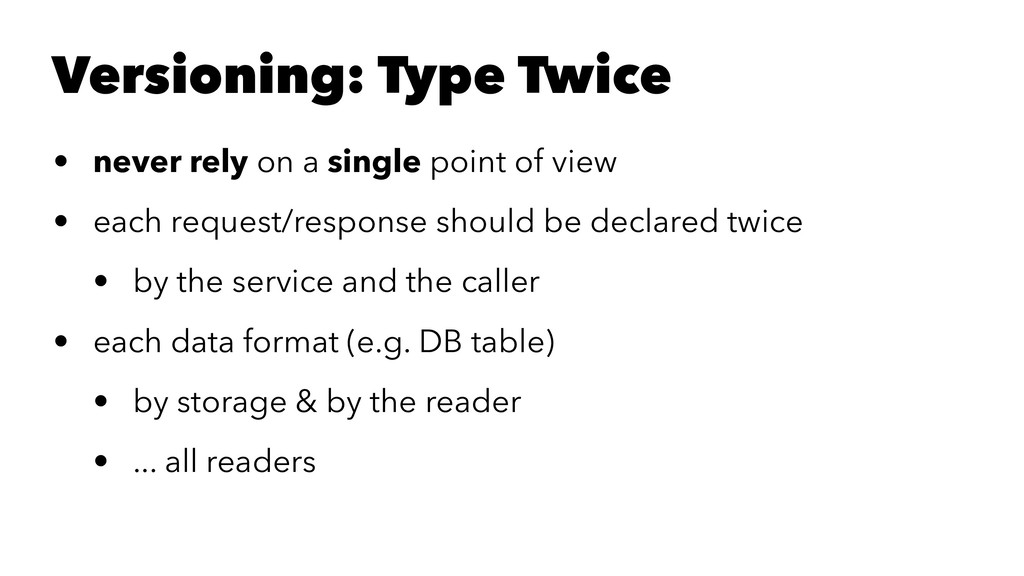 Versioning: Type Twice • never rely on a single...