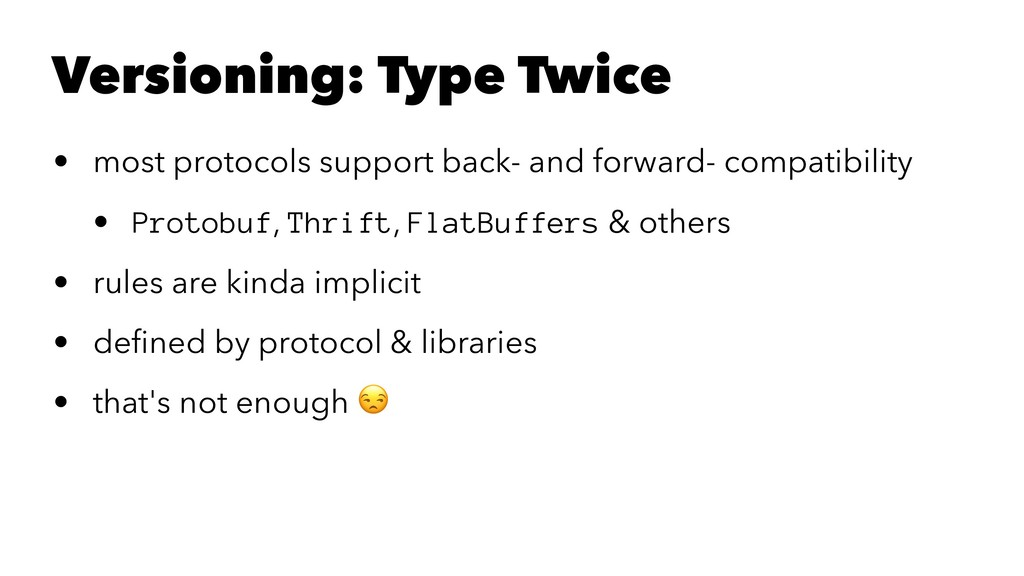 Versioning: Type Twice • most protocols support...
