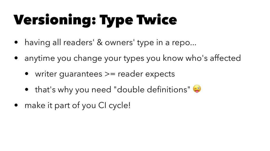 Versioning: Type Twice • having all readers' & ...