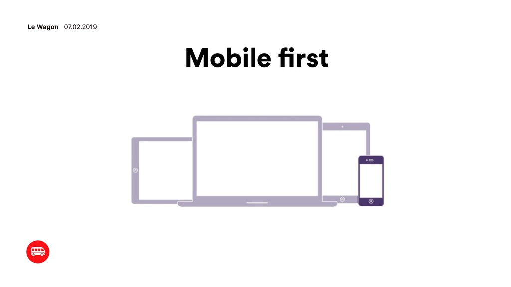 Mobile first Le Wagon 07.02.2019