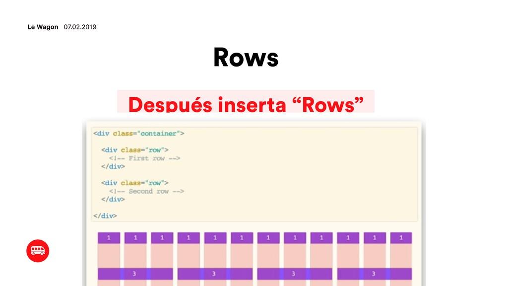 """Rows Le Wagon 07.02.2019 Después inserta """"Rows"""""""