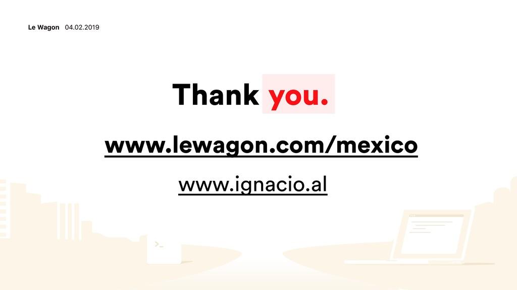 Thank you. Le Wagon 04.02.2019 www.ignacio.al w...