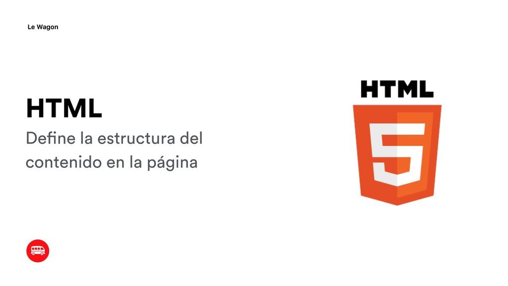 HTML Define la estructura del contenido en la p...