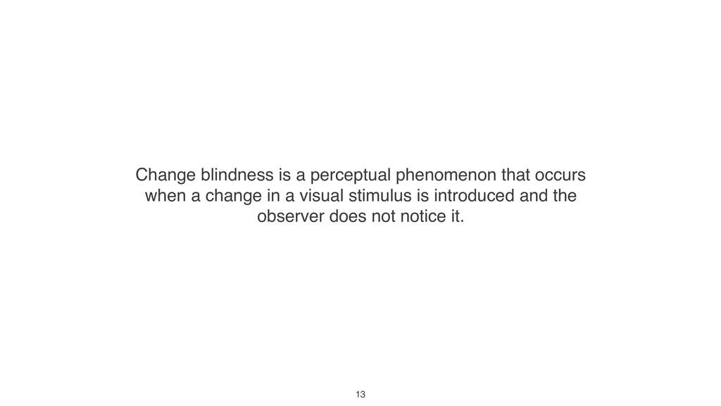 Change blindness is a perceptual phenomenon tha...