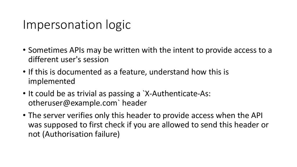 Impersonation logic • Sometimes APIs may be wri...