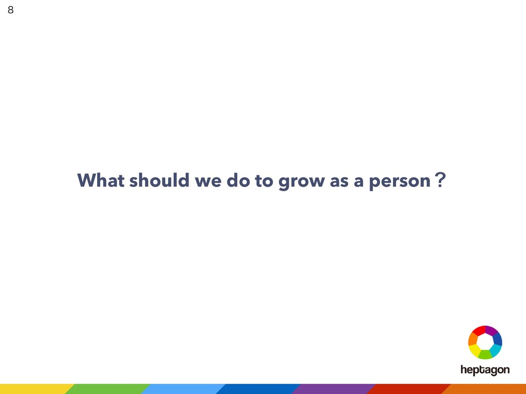 What should we do to grow as a personʁ