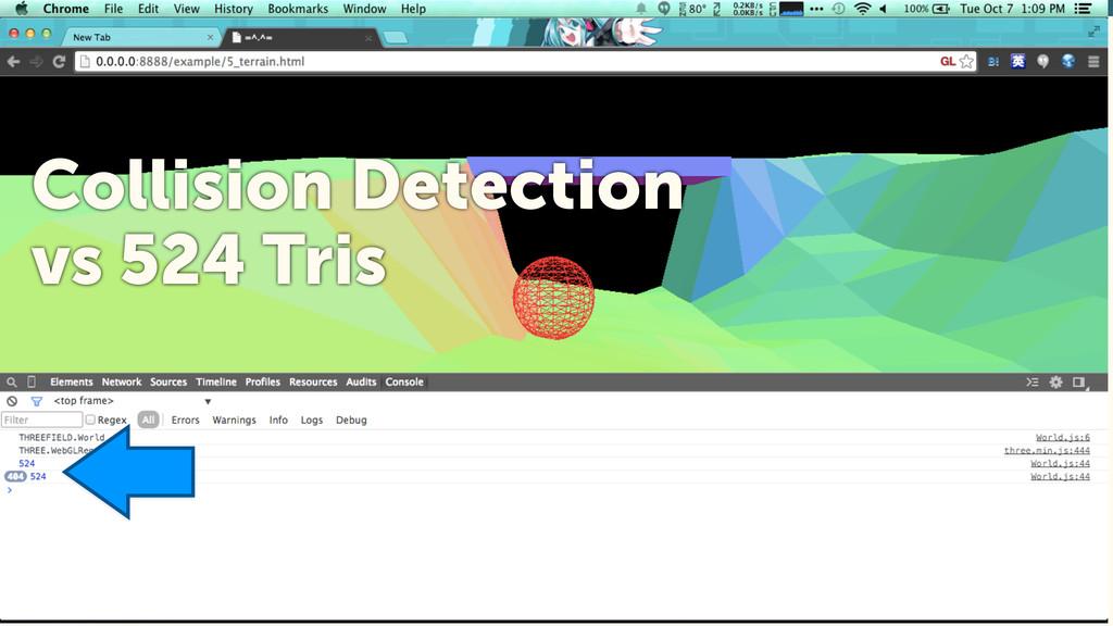 7 Collision Detection vs 524 Tris