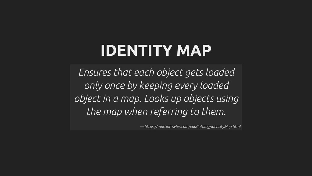IDENTITY MAP Ensures that each object gets load...