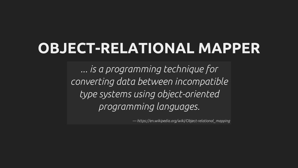 OBJECT-RELATIONAL MAPPER ... is a programming t...