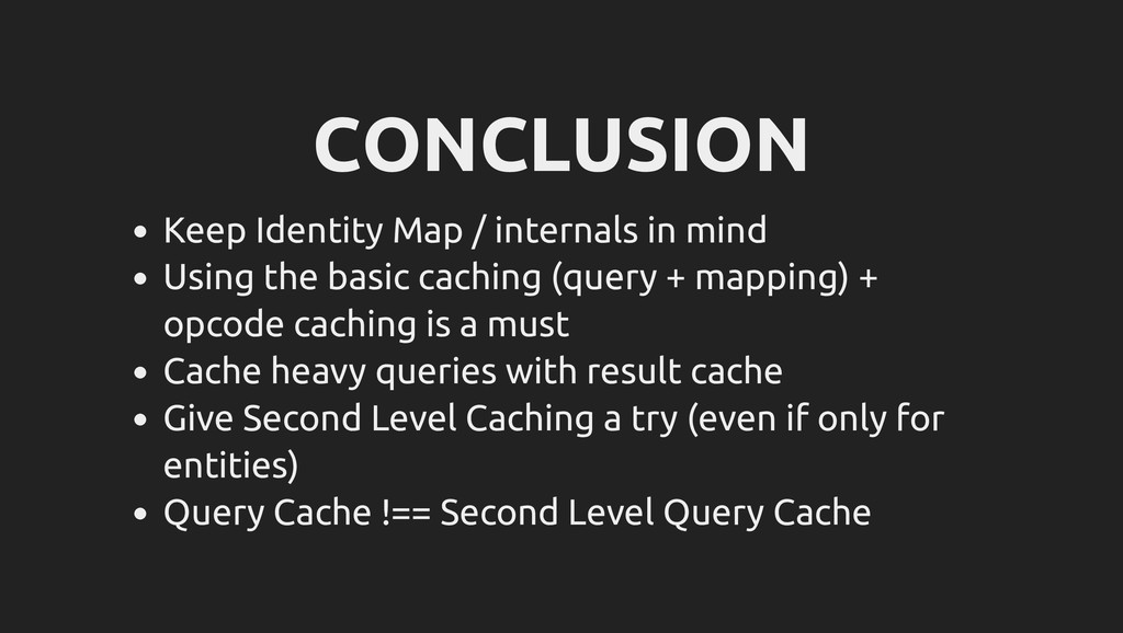CONCLUSION Keep Identity Map / internals in min...