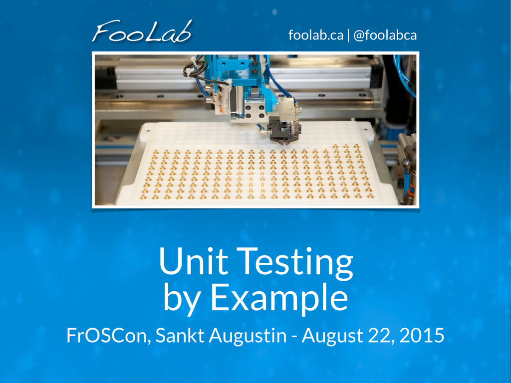 foolab.ca | @foolabca Unit Testing by Example F...