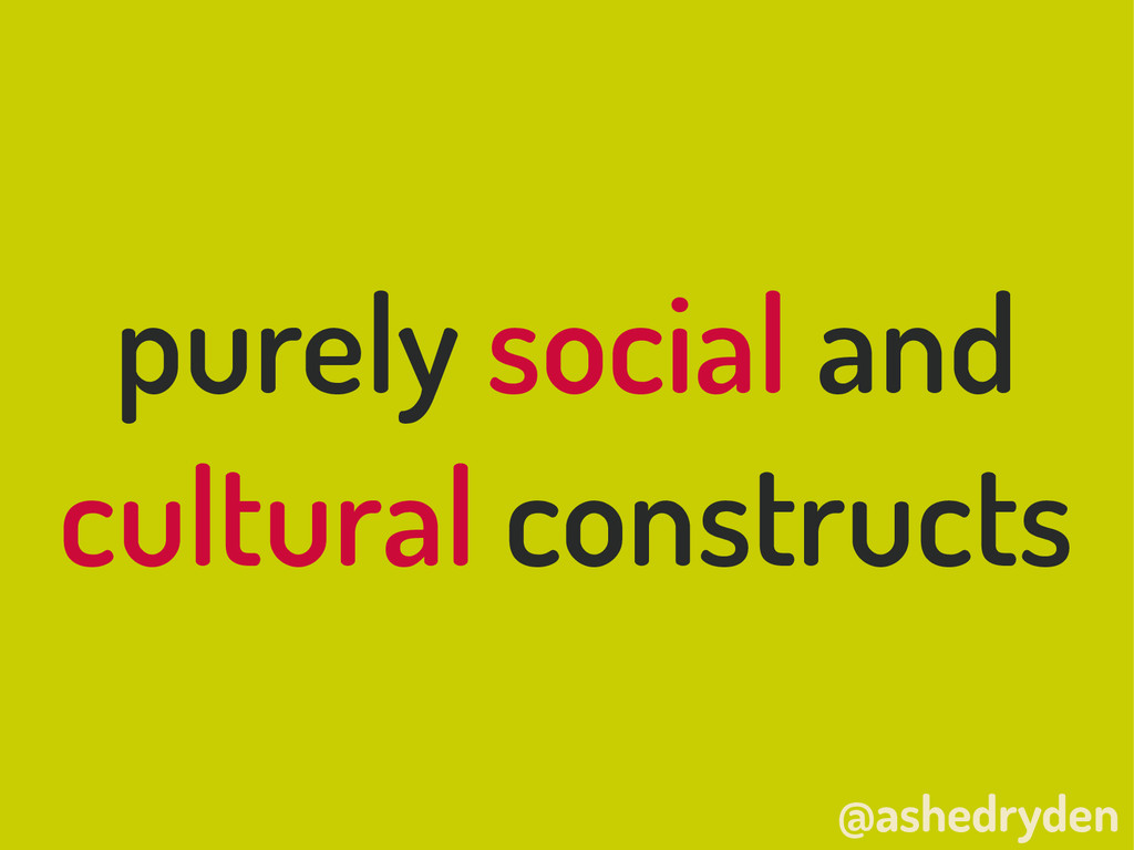 @ashedryden purely social and cultural construc...