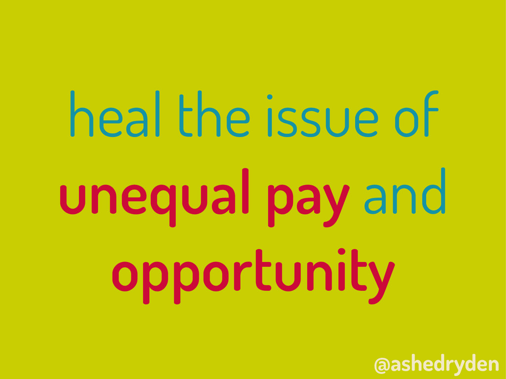 @ashedryden heal the issue of unequal pay and o...