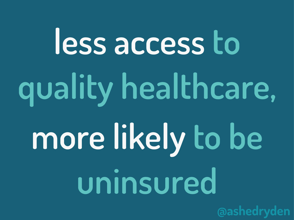 @ashedryden less access to quality healthcare, ...