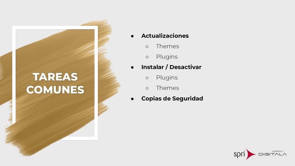 TAREAS COMUNES ● Actualizaciones ○ Themes ○ Plu...