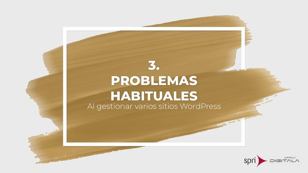 3. PROBLEMAS HABITUALES Al gestionar varios sit...