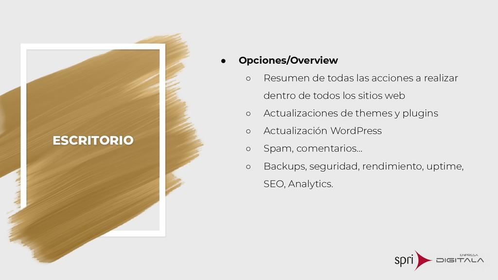ESCRITORIO ● Opciones/Overview ○ Resumen de tod...