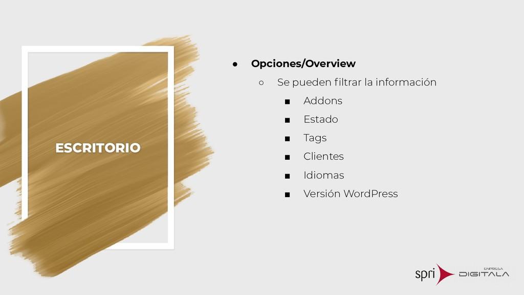 ESCRITORIO ● Opciones/Overview ○ Se pueden filtr...