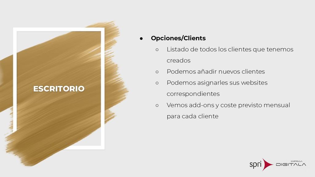 ESCRITORIO ● Opciones/Clients ○ Listado de todo...