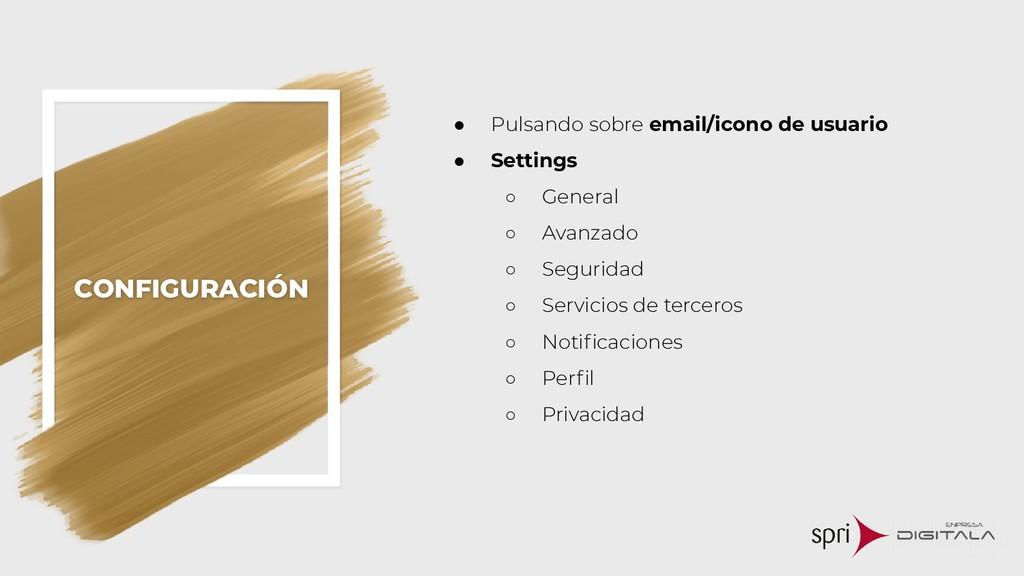 CONFIGURACIÓN ● Pulsando sobre email/icono de u...
